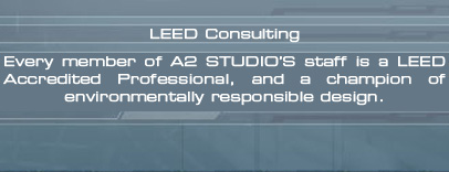 Every member of A2 Studio's staff is a LEED Accredited Professional, and a champion of environmentally responsible design.